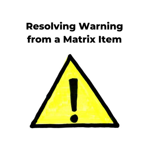 Warning this item is not properly configured | Matrix Item