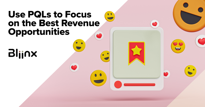 Use PQLs to focus on the best revenue opportunities