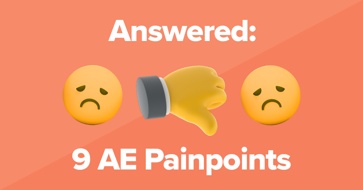 9 AE pain points and how to solve them