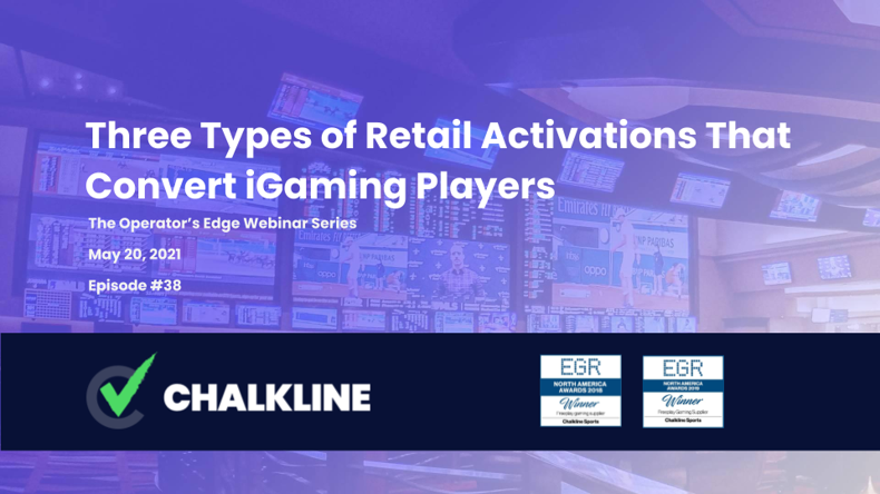 Chalkline Webinars: The Operators' Edge - Three Types of Retail Activations That Convert iGaming Players