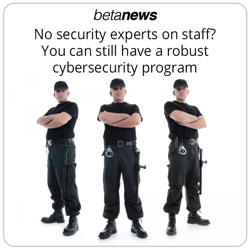 No security experts on staff? You can still have a robust cybersecurity program