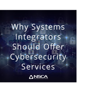 NSCA | Why Systems Integrators Should Offer Cybersecurity Services