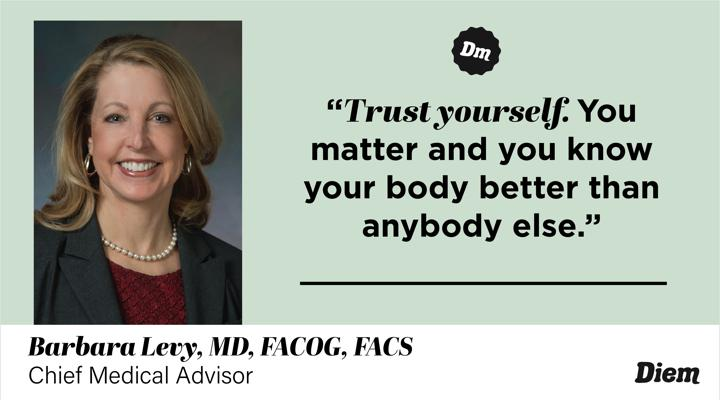 "Dr Barbara Levy, MD, FACOG, FACS, Chief Medical Advisor at Diem saying ""Trust yourself. You matter and you know your body better than anybody else."""