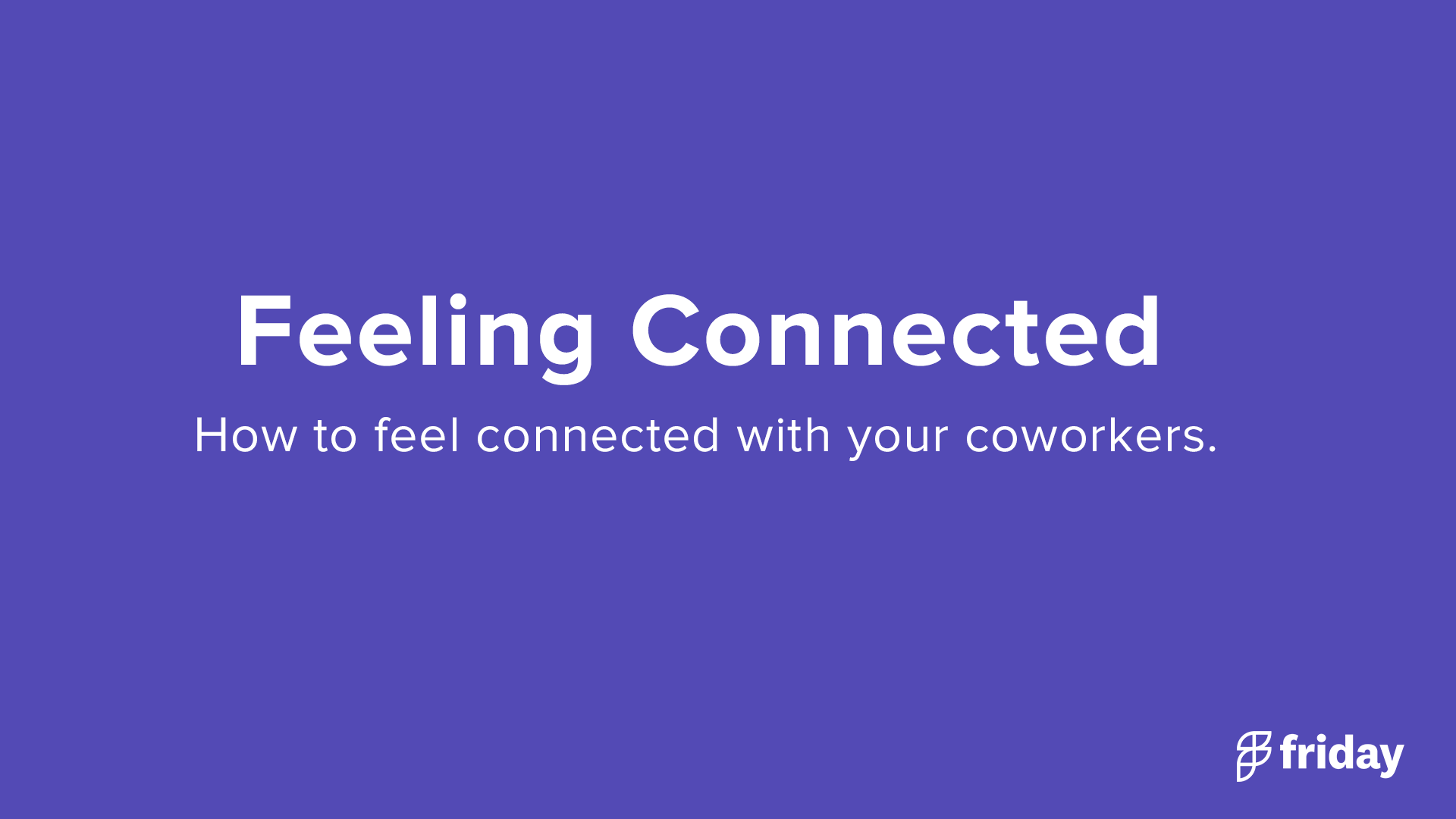 Feeling connected as a distributed team