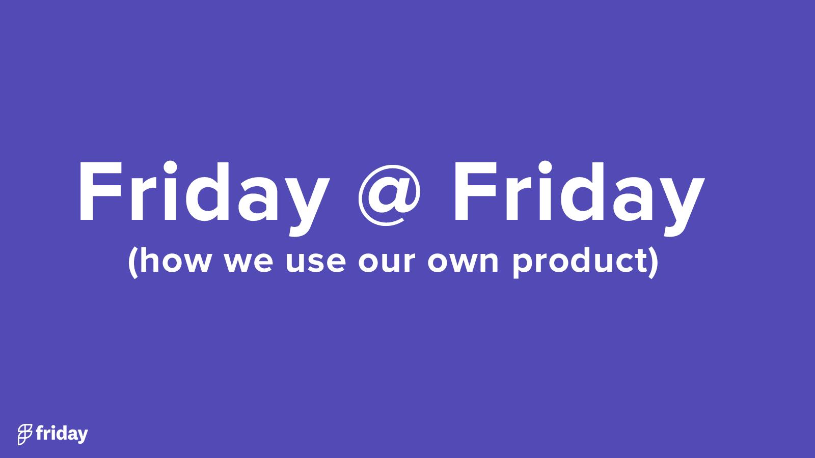 Friday @ Friday