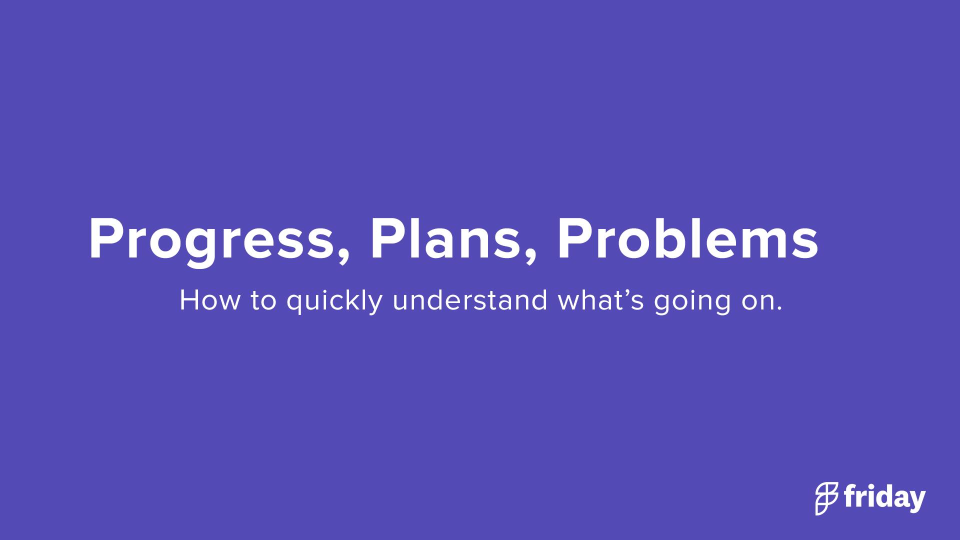 Progress, Plans, Problems