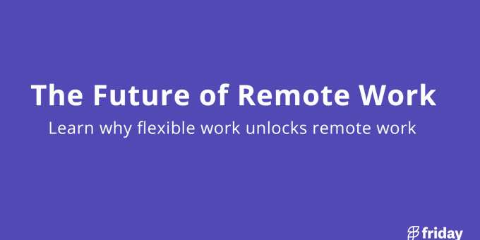 The future of remote work is flexible work, here's why