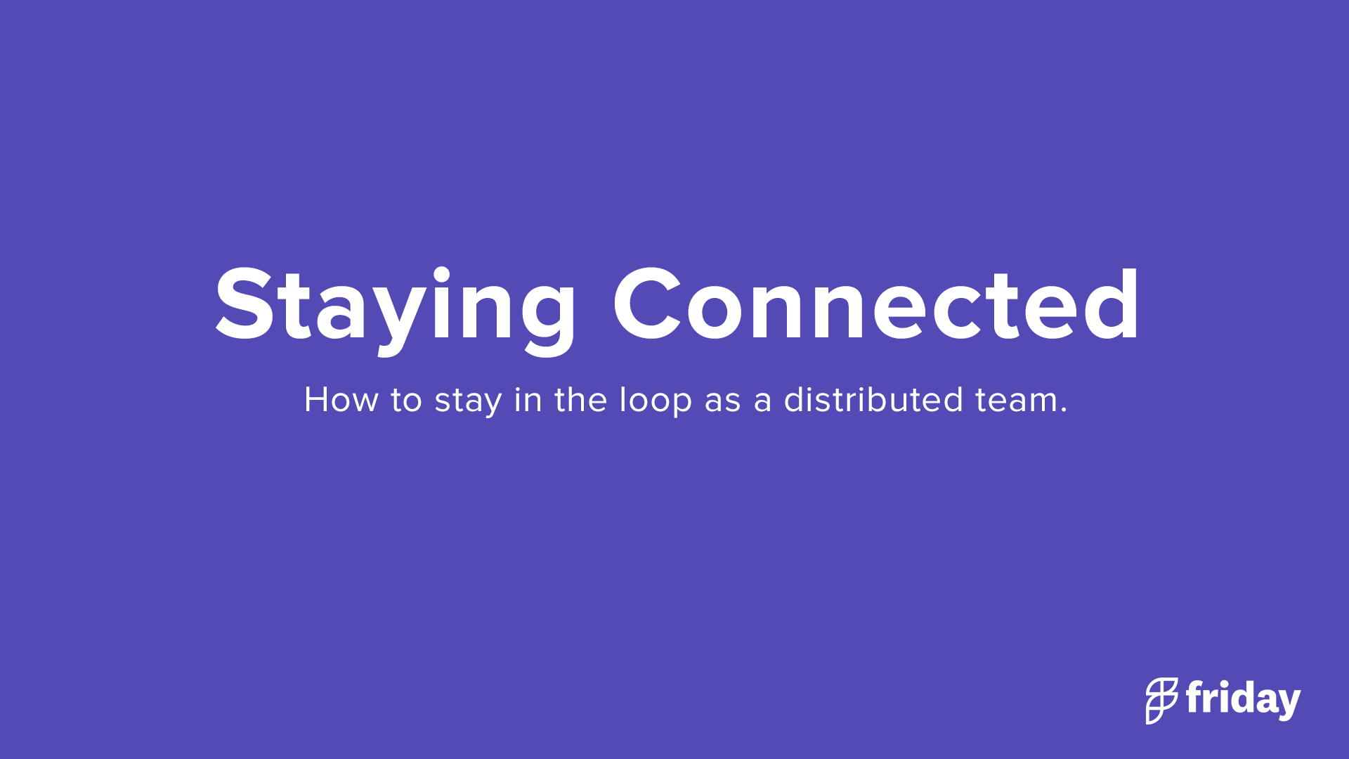 Staying Connected Distributed Team