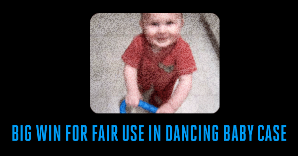 Big win for fair use in dancing baby case