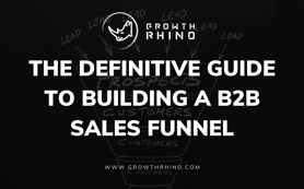 The Definitive Guide to Building a B2B Sales Funnel