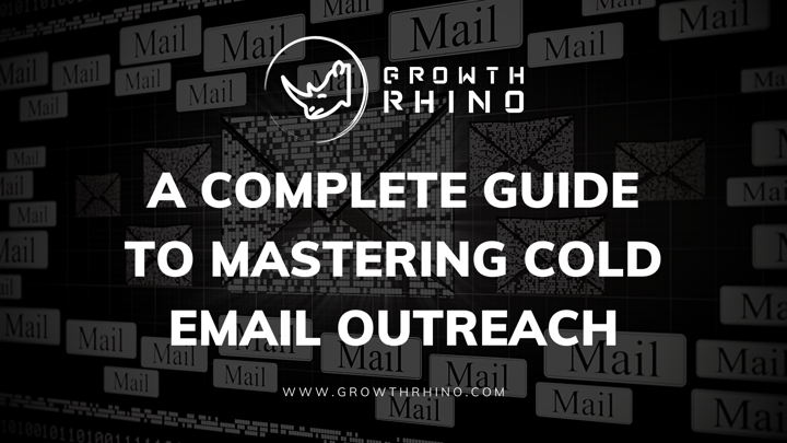 Complete Guide to Mastering Cold Email Outreach