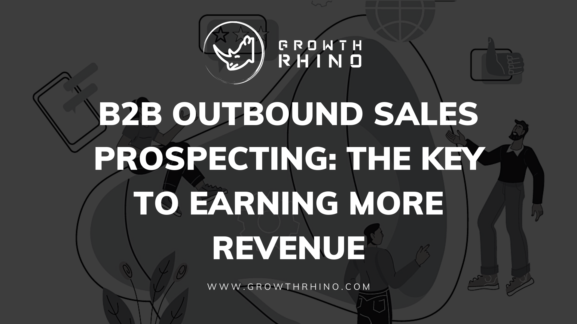 B2B Outbound Sales Prospecting: The Key to Earning More Revenue
