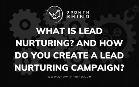 What Is Lead Nurturing? And How Do You Create a Lead Nurturing Campaign?