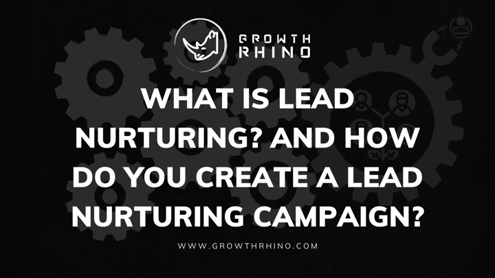 How Do You Create a Lead Nurturing Campaign