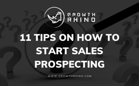 11 Tips On How To Start Sales Prospecting