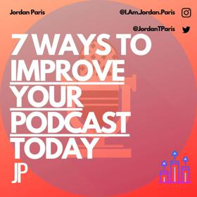 7 Ways to Improve Your Podcast Today