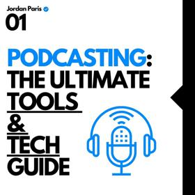 Podcasting The Ultimate Tools and Tech Guide
