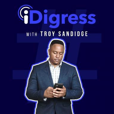 iDigress with Troy Sandidge