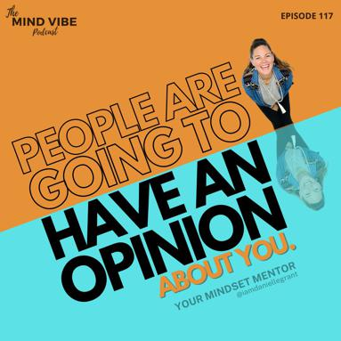 Podcast - People Are Going to Have An Opinion About You