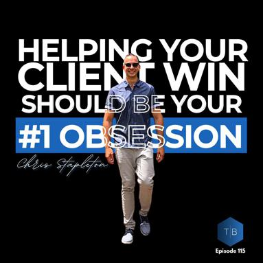 Podcast - Helping your client win should be your #1 obsession