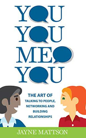 You, You, Me, You by Jayne Mattson - The Art of Networking & Relationship Building