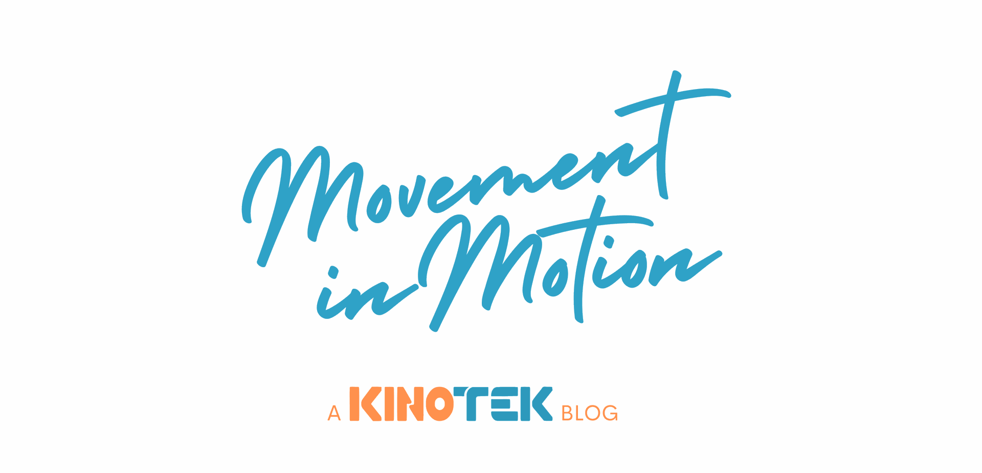 Movement in Motion: A KinoTek Blog