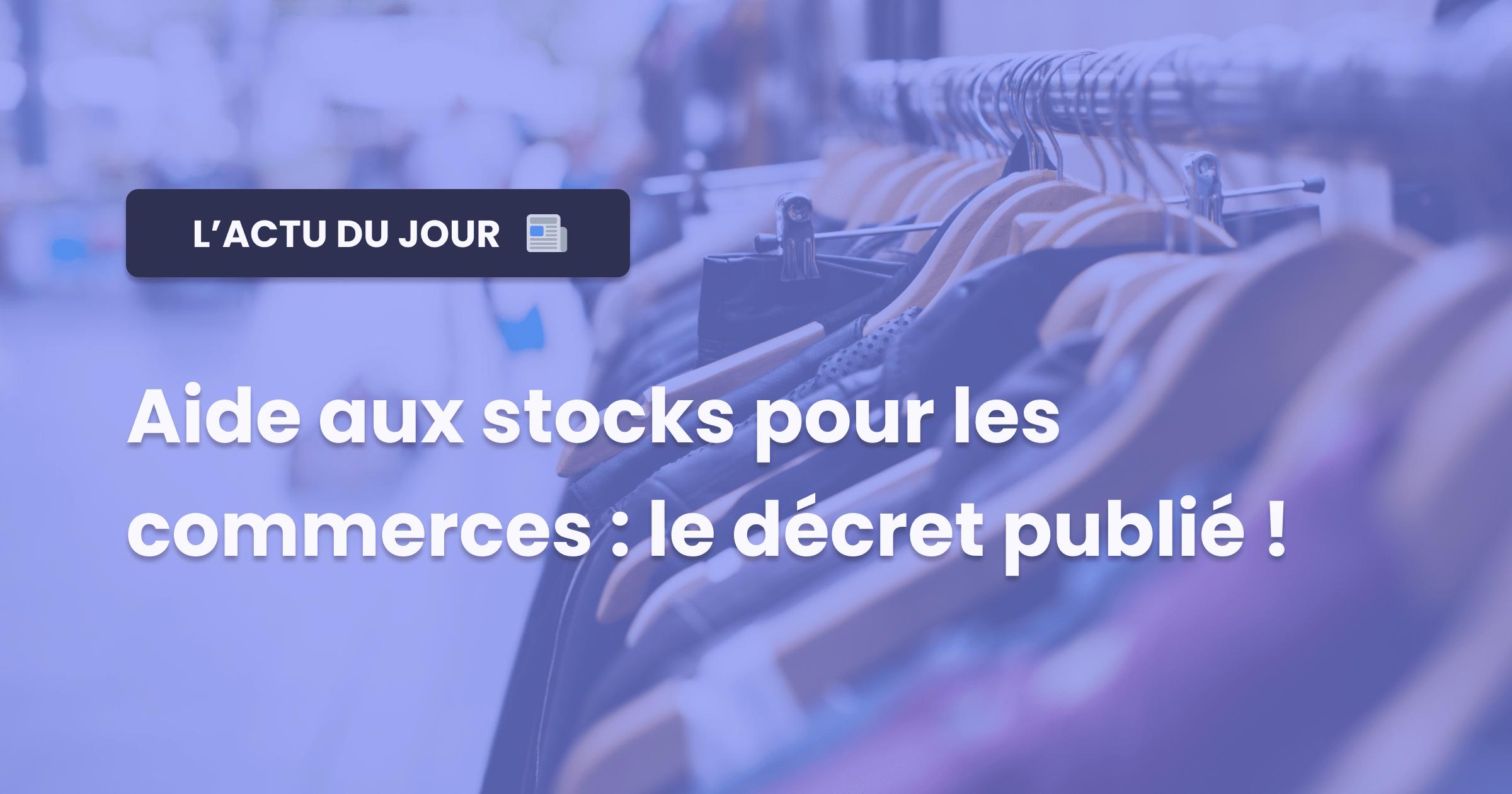 Aide aux stocks pour les commerces : le décret a été publié