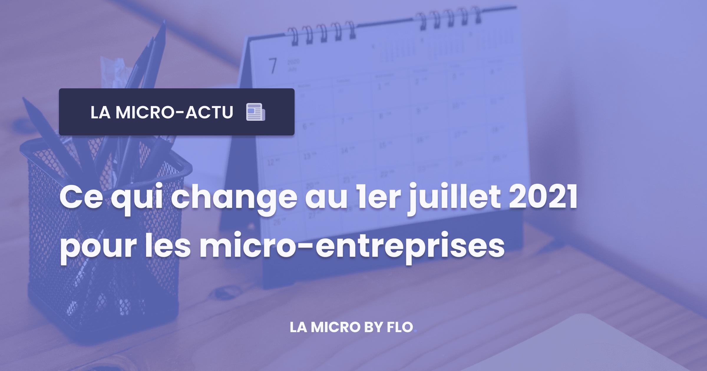 1er juillet 2021 : les changement pour les micro-entrepreneurs