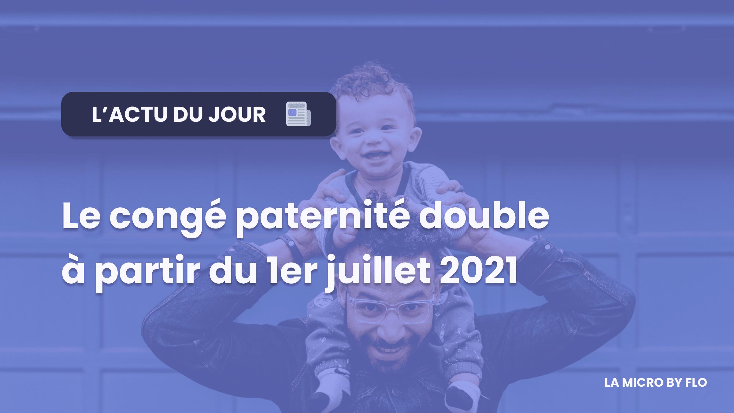 Le congé paternité doublé dès le 1er juillet 2021 👨