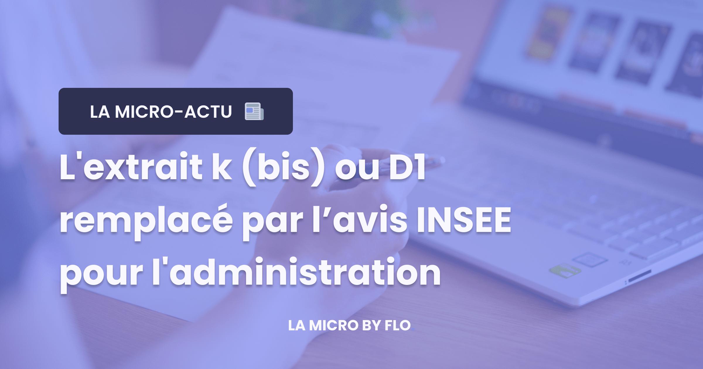 L'extrait k ou D1 remplacé par l'avis INSEE pour l'administration