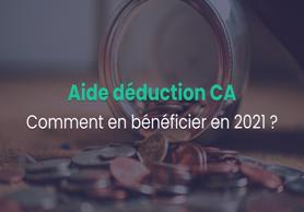 Aide déduction CA : comment en bénéficier en 2021 ?