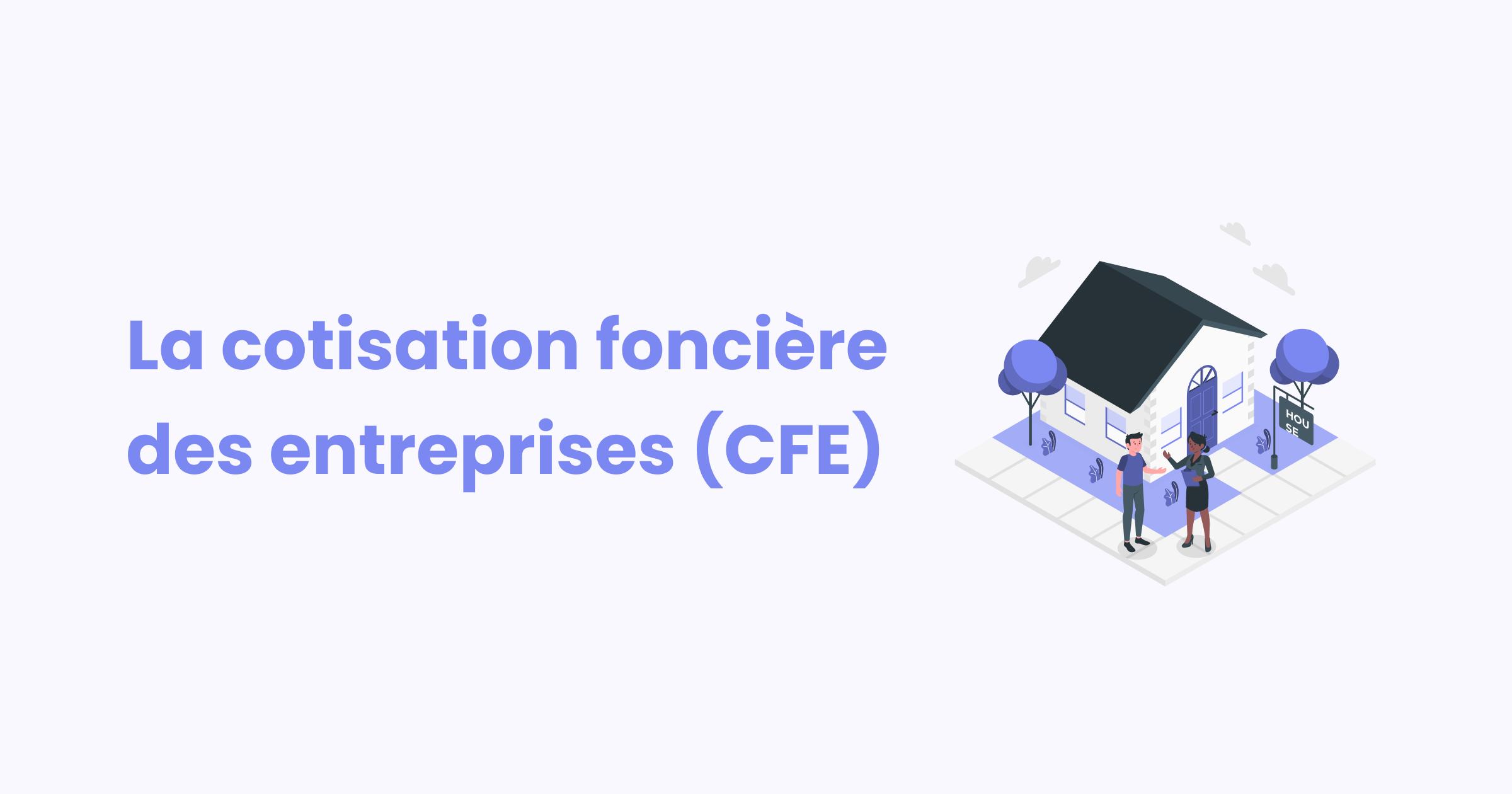 CFE : les choses importantes à savoir sur cette taxe 💰