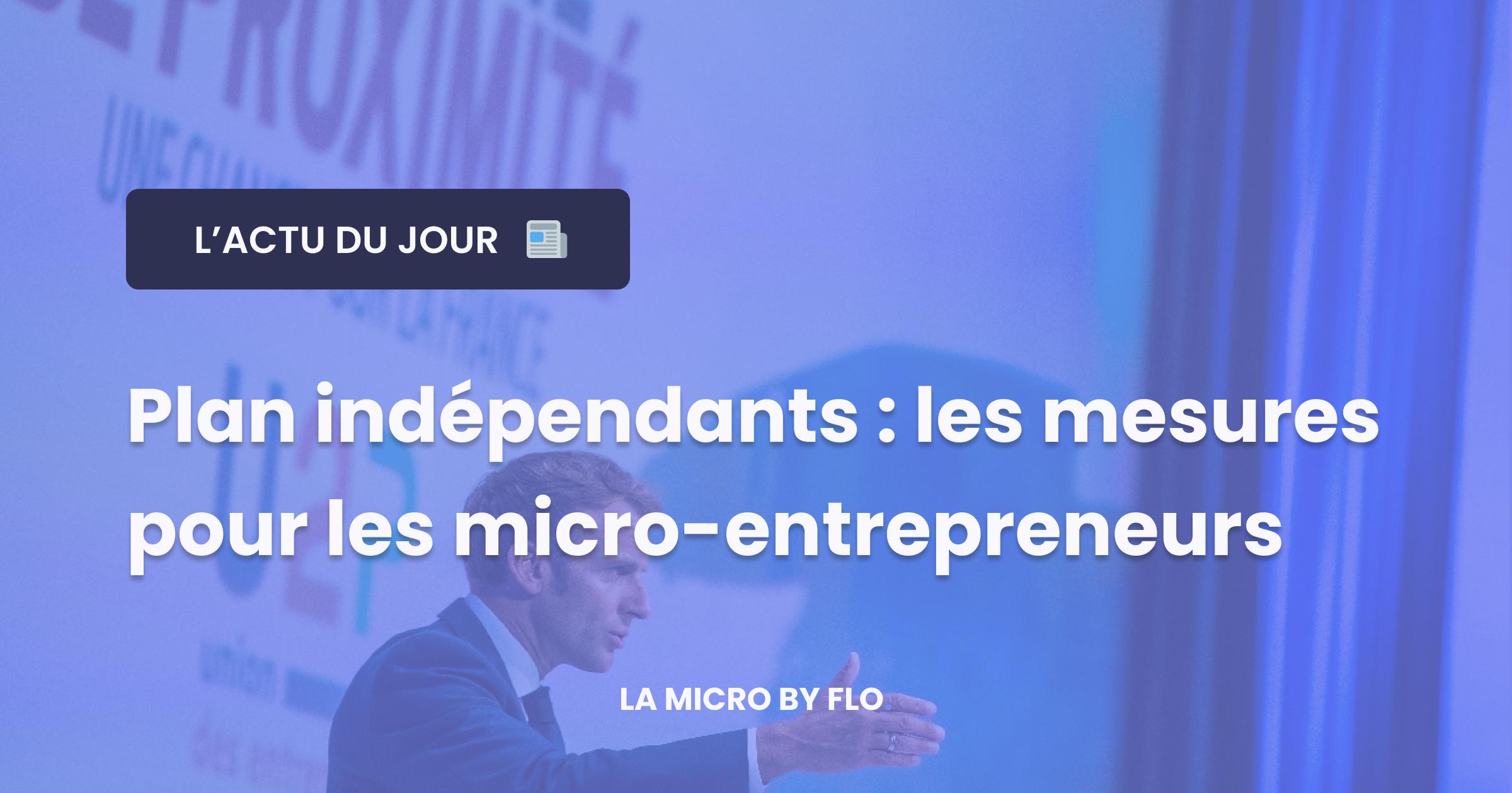 📜 Plan indépendants : les mesures pour les micro-entreprises