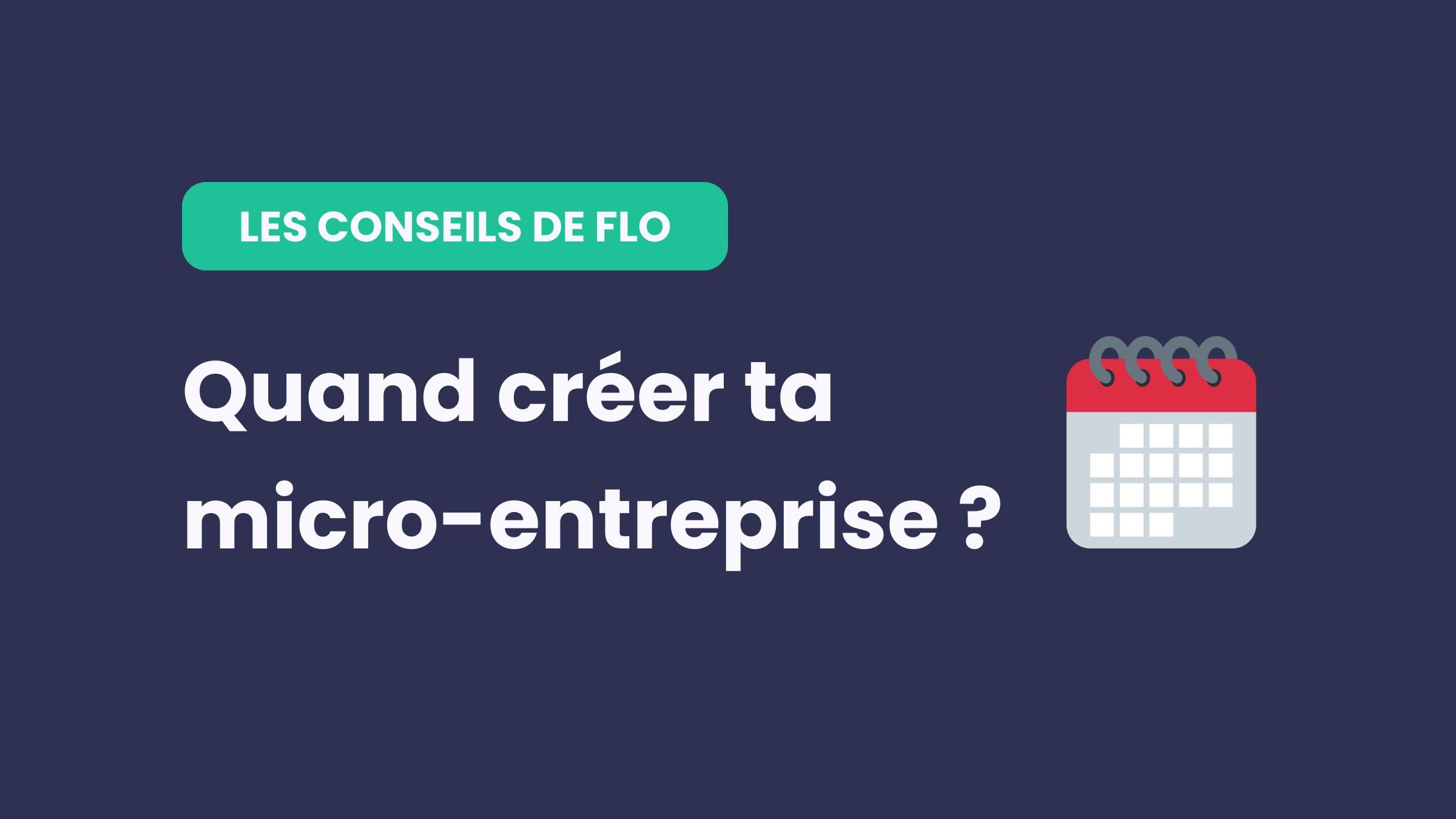 Quel est le meilleur moment pour créer ta micro-entreprise ?