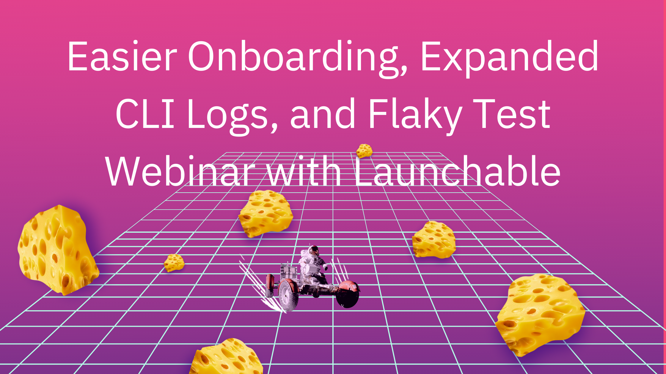 Easier Onboarding, Expanded CLI Logs, and Flaky Test Webinar with Launchable