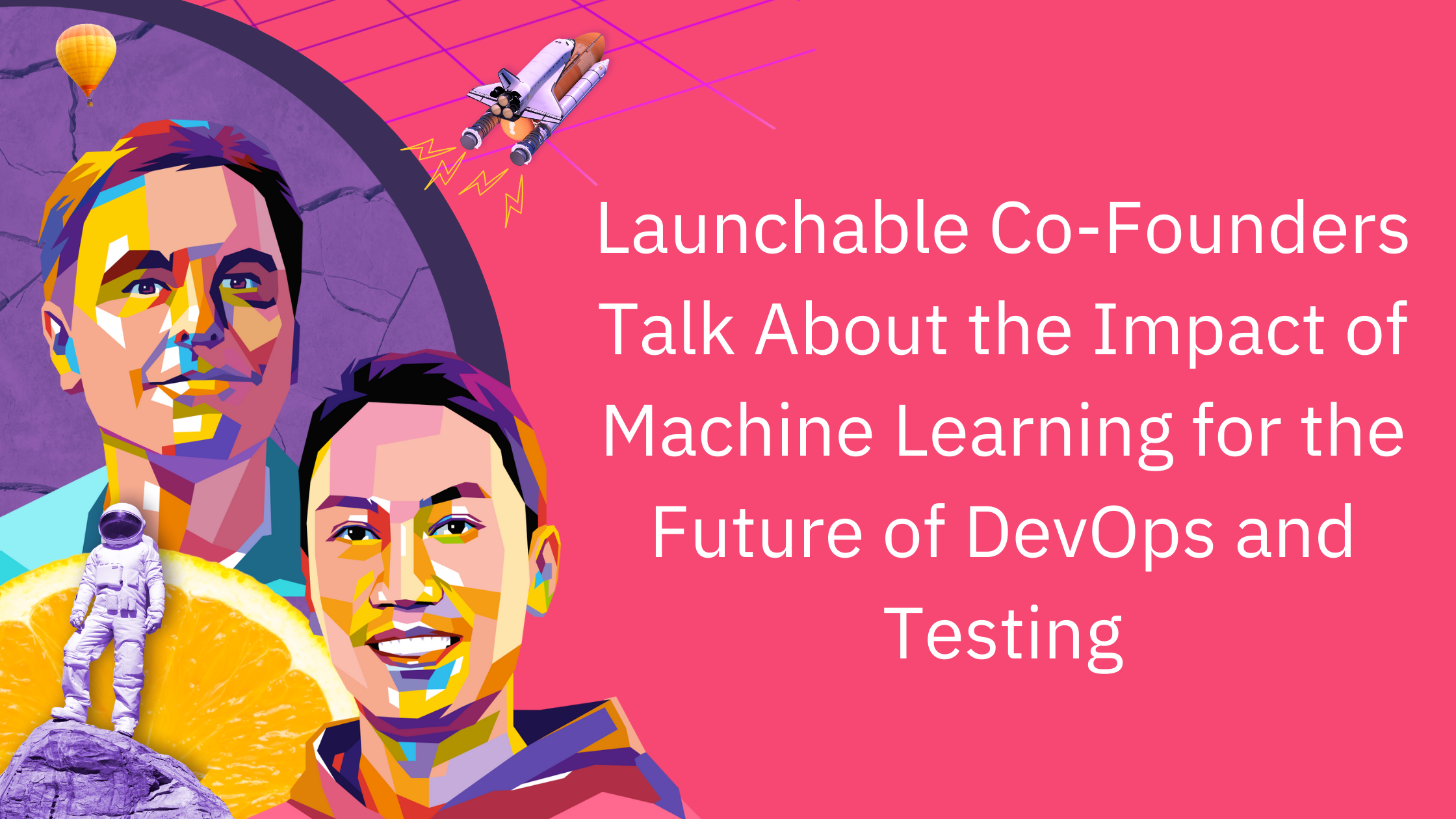 Launchable Co-Founders Talk About the Impact of Machine Learning for the Future of DevOps and Testing