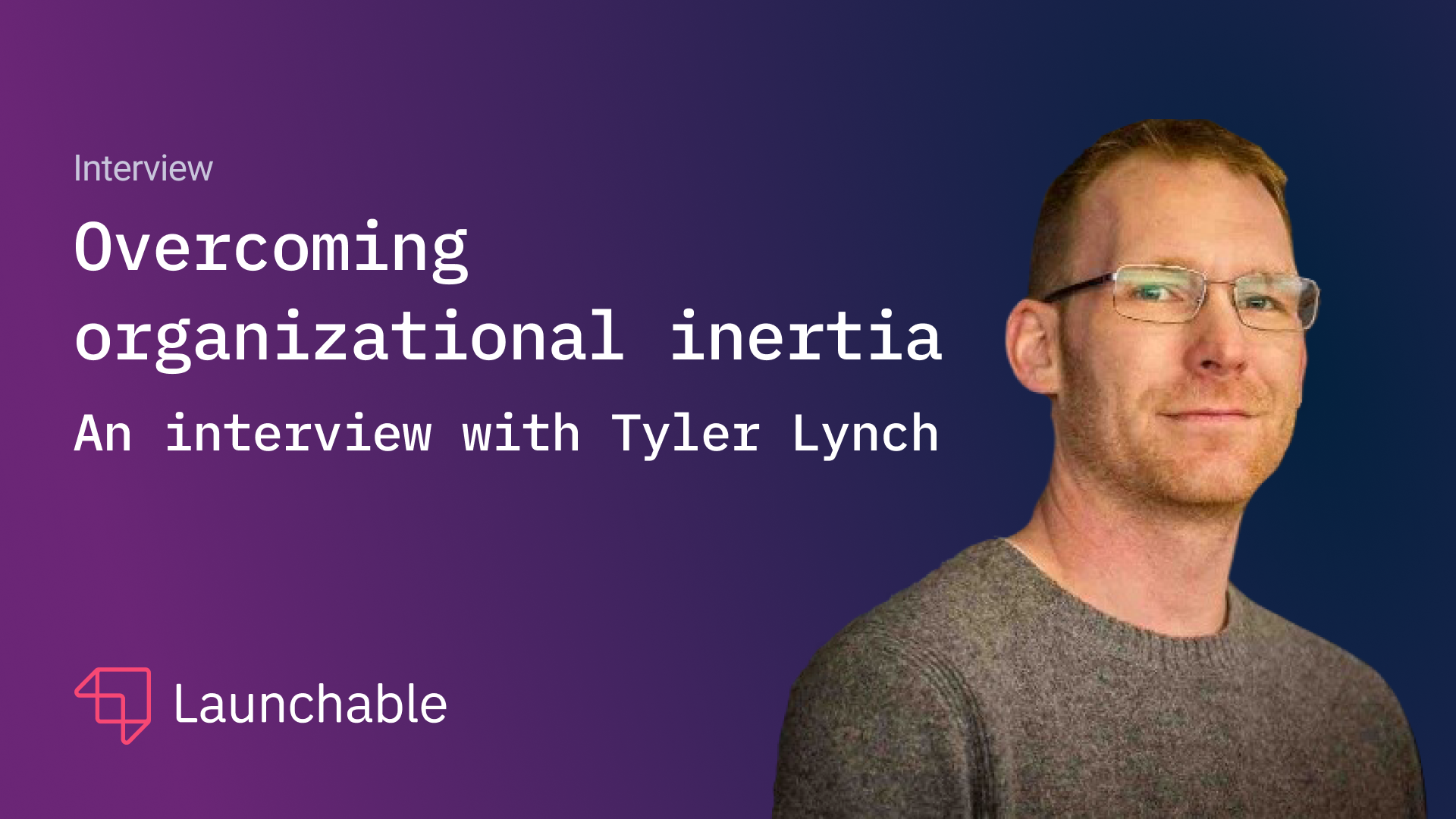 Overcoming organizational inertia: an interview with Tyler Lynch