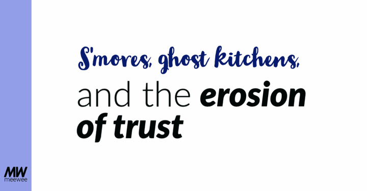 S'mores, ghost kitchens, and the erosion of trust