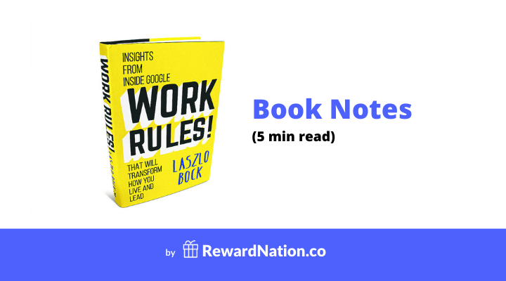 Work Rules!: Insights from Inside Google That Will Transform How You Live and Lead - Book Notes