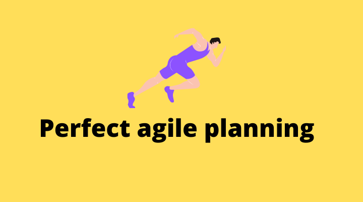 How To Perfect Your Agile Planning Process
