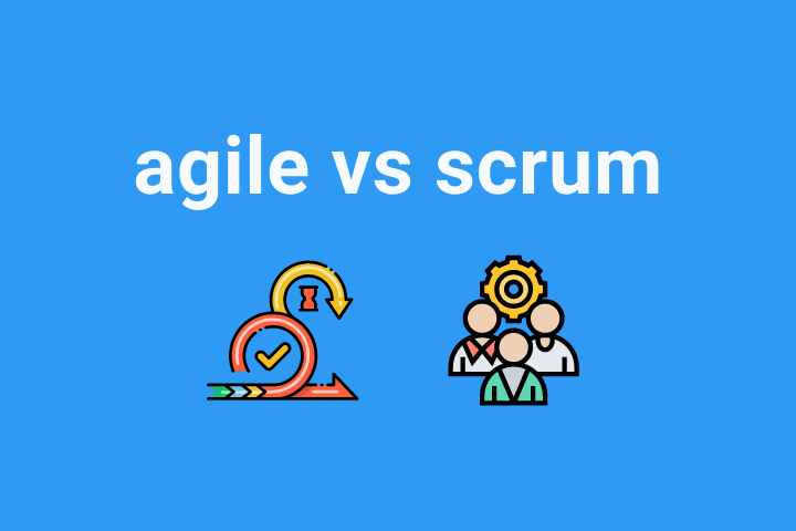 Agile vs Scrum: What, When and Where to Use to Maximize Productivity