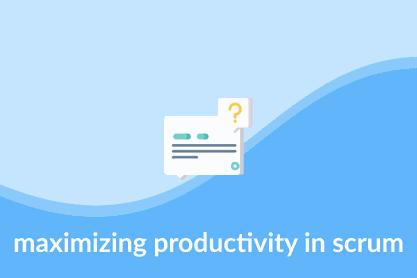 maximizing productivity in scrum