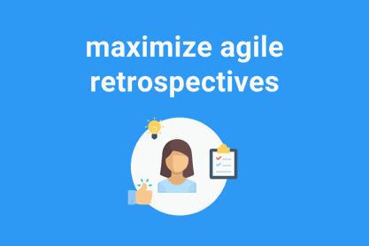 maximize agile sprint retrospectives