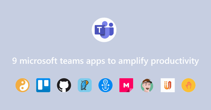 9 Microsoft Teams Apps to Amplify Productivity