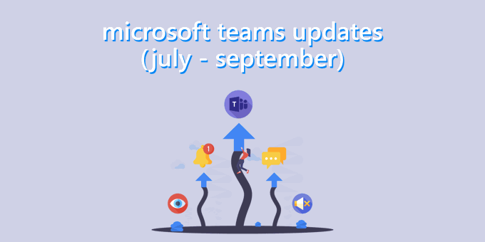 Microsoft Teams Updates (July - September)