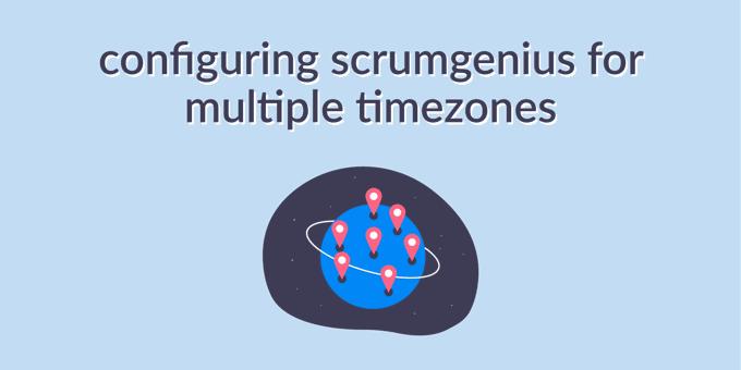 How to Configure ScrumGenius for Multiple Timezones