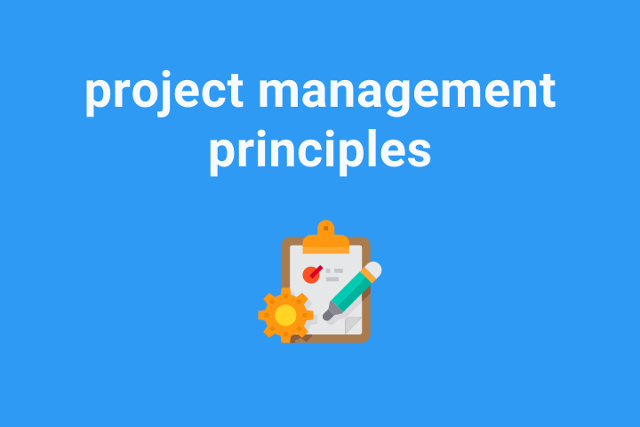 How to Incorporate The 9 Project Management Principles For Your Best Work