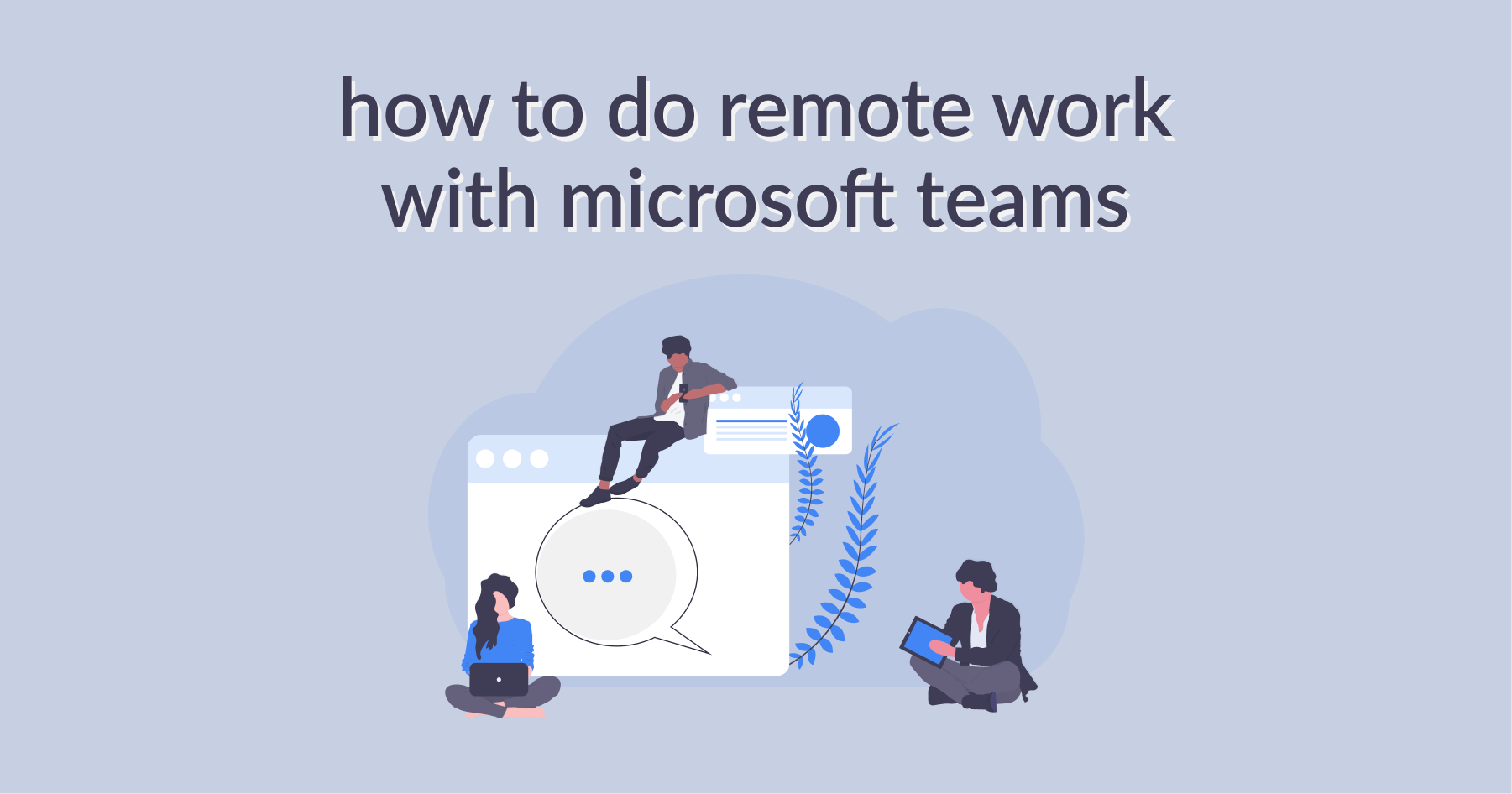 How to Do Your Best Remote Work with Microsoft Teams