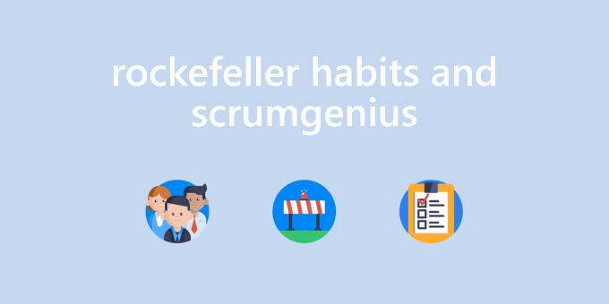 How to Utilize Rockefeller Habits with ScrumGenius