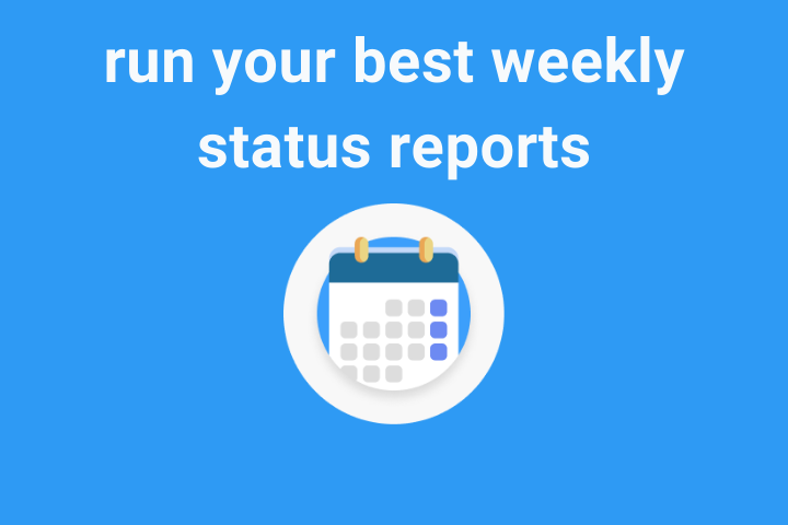 Run your best weekly status reports